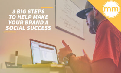 3 Big Steps to Help Make Your Brand a Social Success