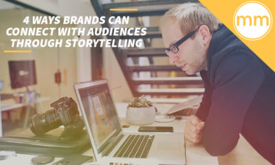 4 Ways Brands Can Connect with Audiences Through Storytelling